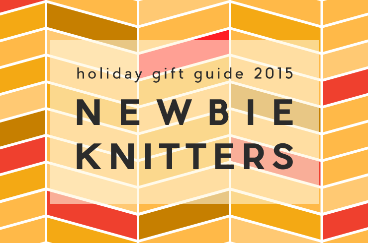 Holiday Gift Guide 2015 | Newbie Knitter Gifts