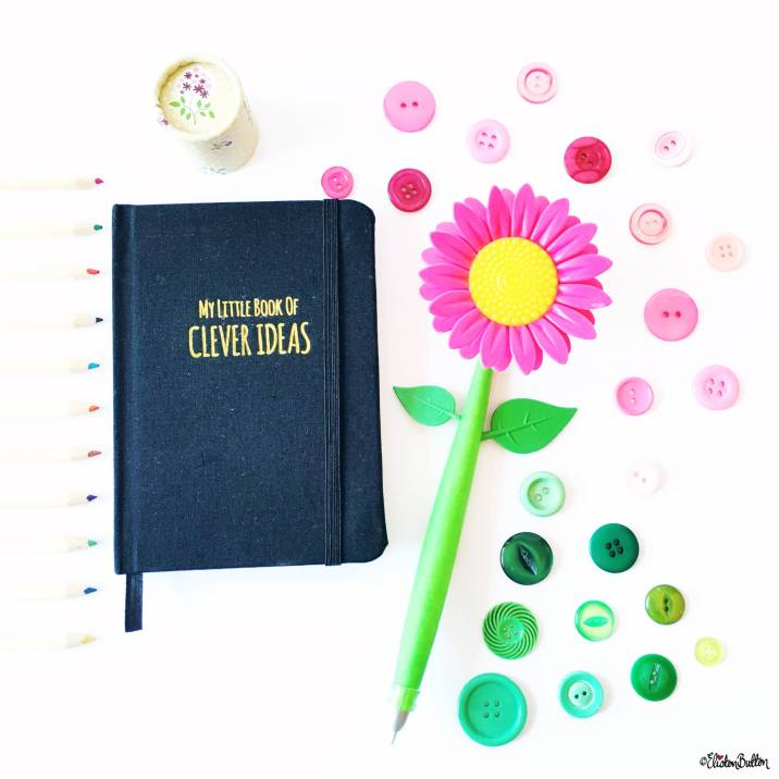My Little Book of Clever Ideas, Buttons and Flower Pen Flatlay - Around Here…August 2016 at www.elistonbutton.com - Eliston Button - That Crafty Kid – Art, Design, Craft & Adventure.