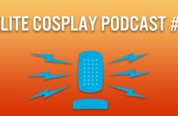 Elite Cosplay Podcast Episode 2