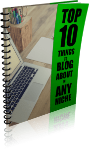 Top 10 Things to Blog about in Any Niche