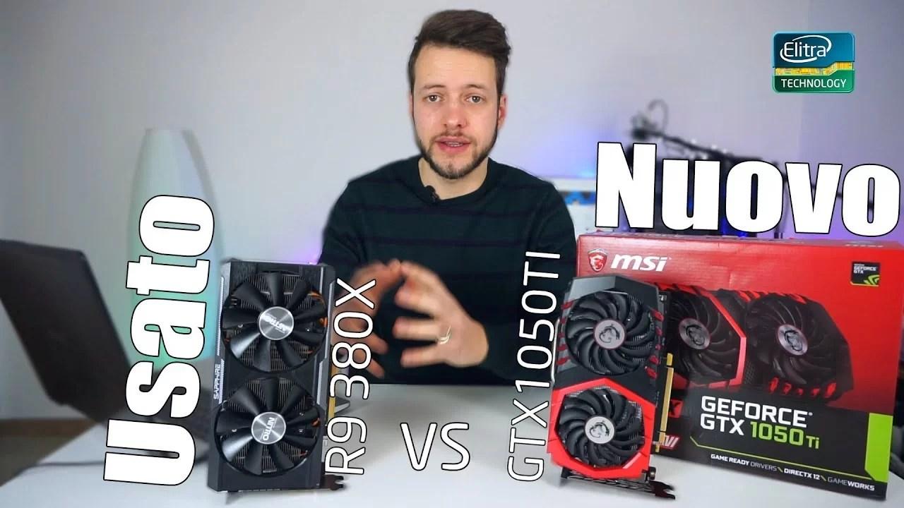 GTX 1050 TI vs R9 380X    Nuovo o Usato?