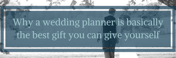 Why a wedding planner is basically the best gift you can give yourself (Guest Post)