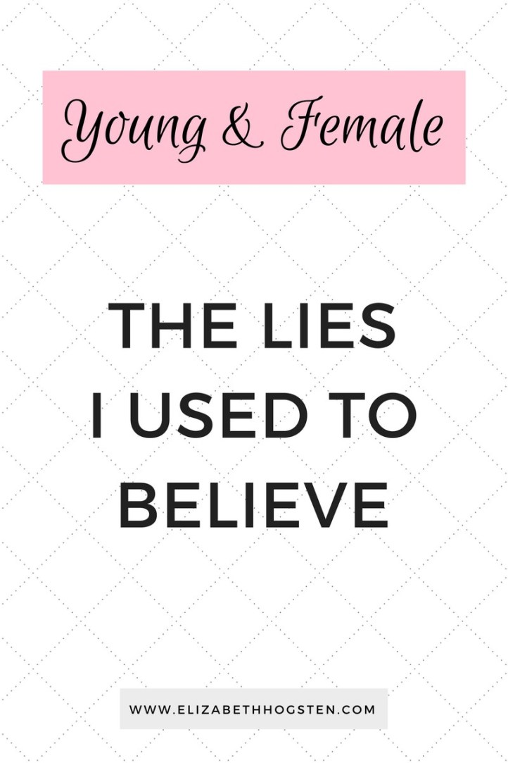 Young & Female: The Lies I used to Believe