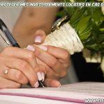 Comment protéger mes investissements locatifs en cas de mariage ?