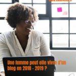 Une femme peut elle vivre d'un blog en 2018 – 2019 ?