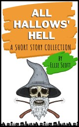All Hallows Hell, A Short Story Collection by Ellie Scott