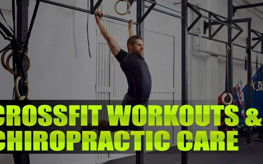 Crossfit Workouts and Chiropractic Care