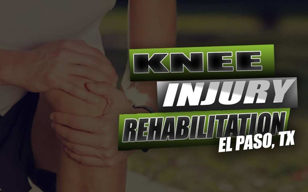 Best Knee Injury Rehabilitation Therapy | Video | El Paso, Tx (2019)