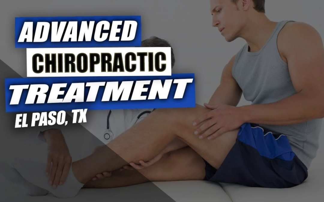 Advanced Chiropractic Treatment | El Paso, Tx (Effective!)