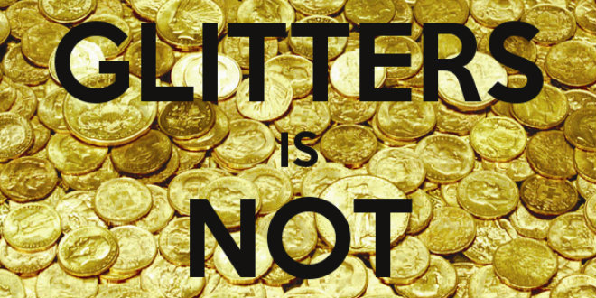 Not All That Glitters Is Not Gold