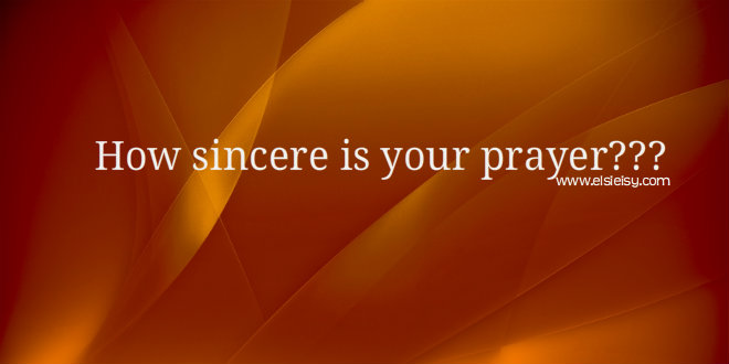 how sincere is your prayer