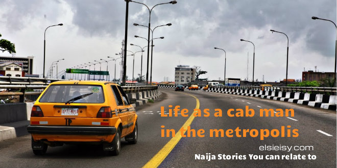 Life as a cab man in the metropolis - elsieisy blog