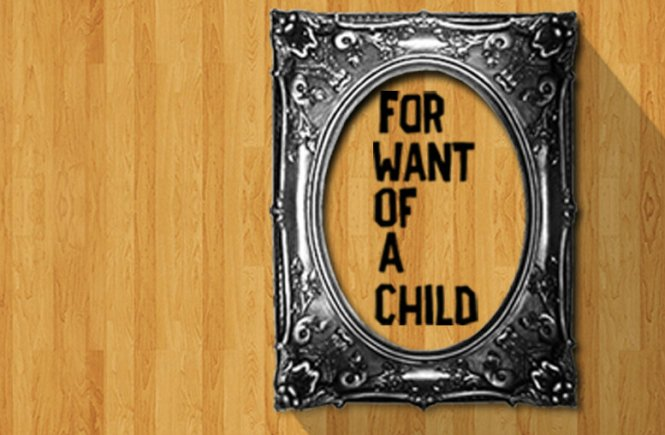 for want of a child