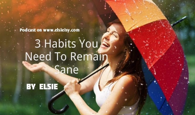 Podcast: 3 Habits You Need To Remain Sane