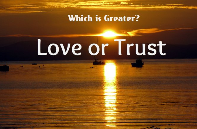 Love or Trust Which is Greater?