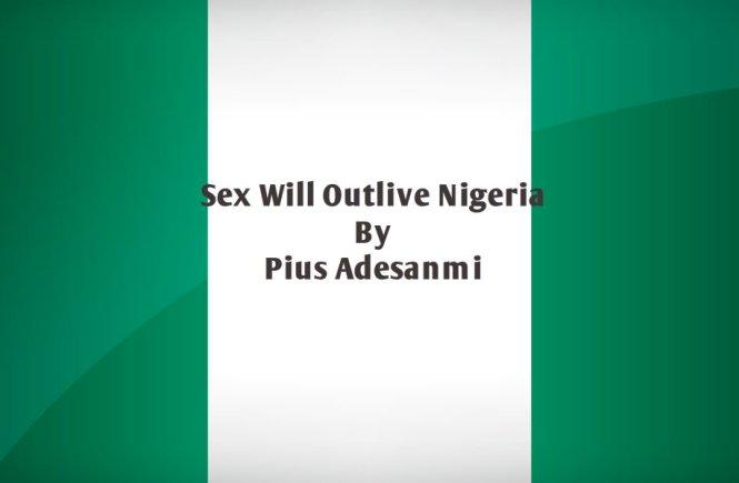 Sex Will Outlive Nigeria. By Pius Adesanmi. - elsieisy blog