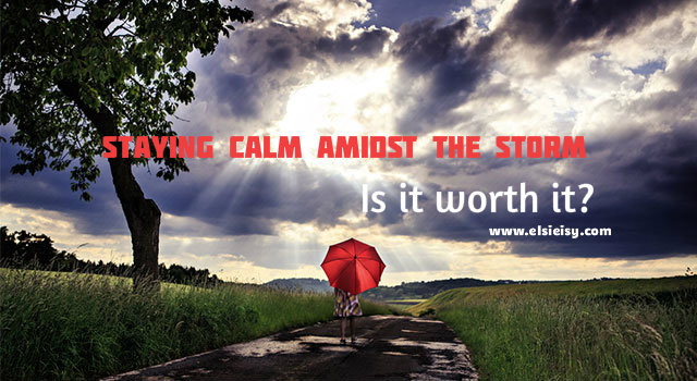 Staying Calm Amidst the Storm - elsieisy blog