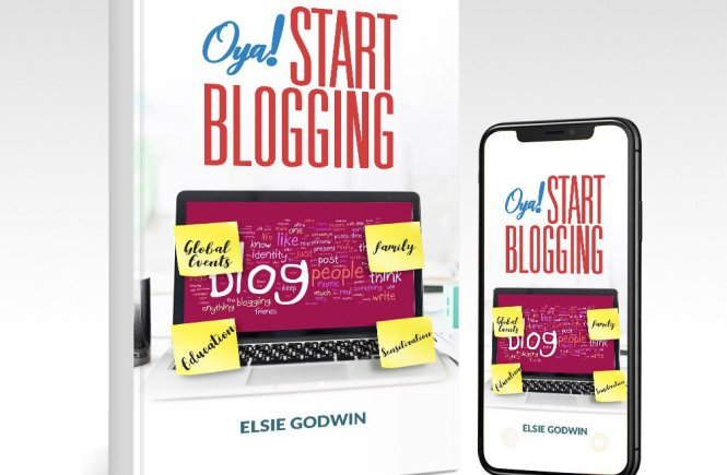 Oya Start Blogging by Elsie Godwin 2 - elsieisy blog