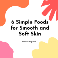 6 Simple Foods for Smooth and Soft Skin