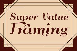 Super Value Framing