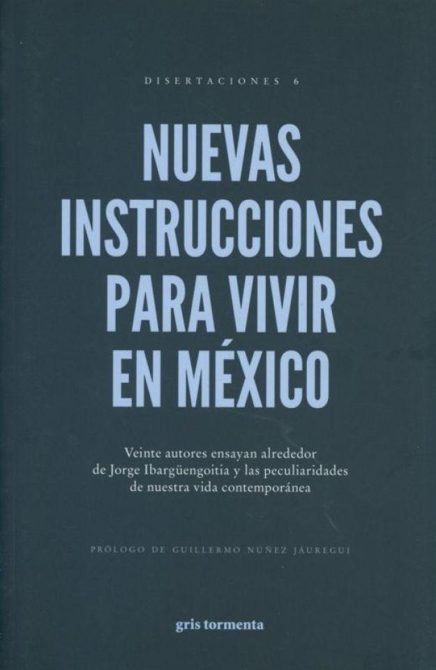 Nuevas instrucciones para vivir en México. Antología alrededor de Jorge  Ibarguengoitia. HERRERA YURI. Libro en papel. 9786079786663 Librería El  Sótano