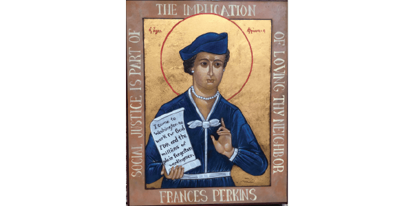 Image shows Frances Perkins as a saint holding a book saying 'I came to Washington to work for God, FDR and the millions of plain forgotten workingmen. Source: Frances Perkins Center