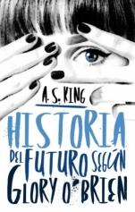 Historia del futuro según Glory O´Brien A. S. King
