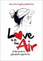 Love is in the air. El libro prefecto para amores imperfectos Vanesa Pérez-Sauquillo, Natalia Pereira