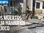 México: Dos muertos y cuatro desaparecidos dejan remanentes del Hanna