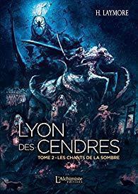 Les Chants de la Sombre – Lyon des Cendres tome 2 – H. Laymore