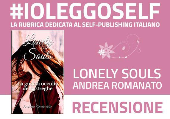 Lonely Souls - La guerra occulta delle streghe di Andrea Romanato: recensione a cura di Monica Gabellini