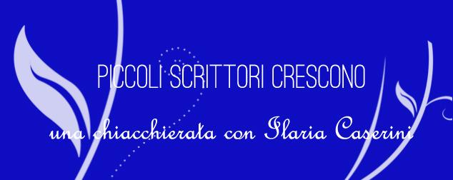 Piccoli scrittori crescono: una chiacchierata con Ilaria Caserini