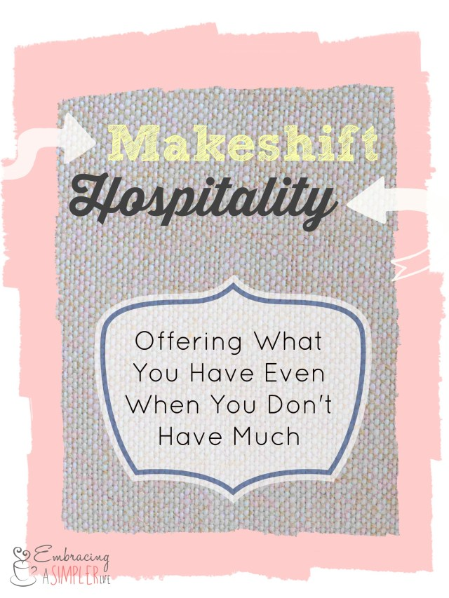 Makeshift Hospitality- Offering What You Have Even When You Don't Have Much
