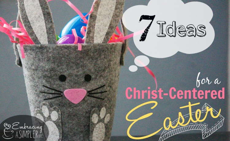 7 Ideas for a Christ-centered Easter