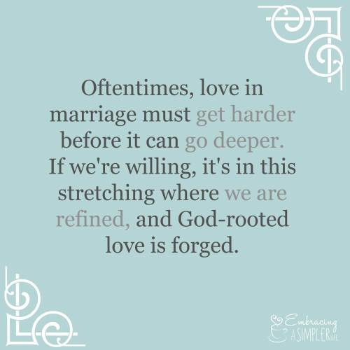 love in marriage must get harder before it can go deeper