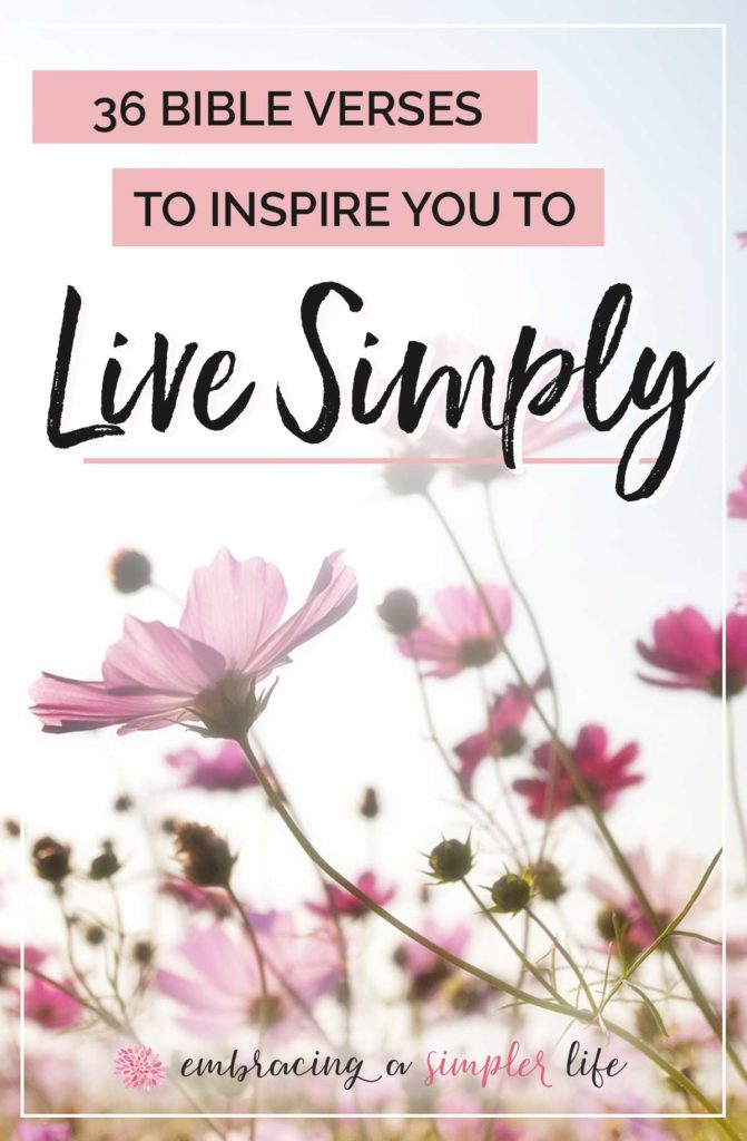 36 Bible verses about living simply