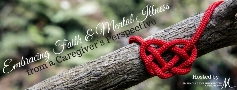 Embracing Faith & Mental Illness from a Caregiver's Perspective