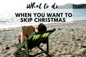 """I am already exhausted just thinking about it. Is anyone else caught up in that place where you are asking – """"Can we please just skip Christmas?"""""""