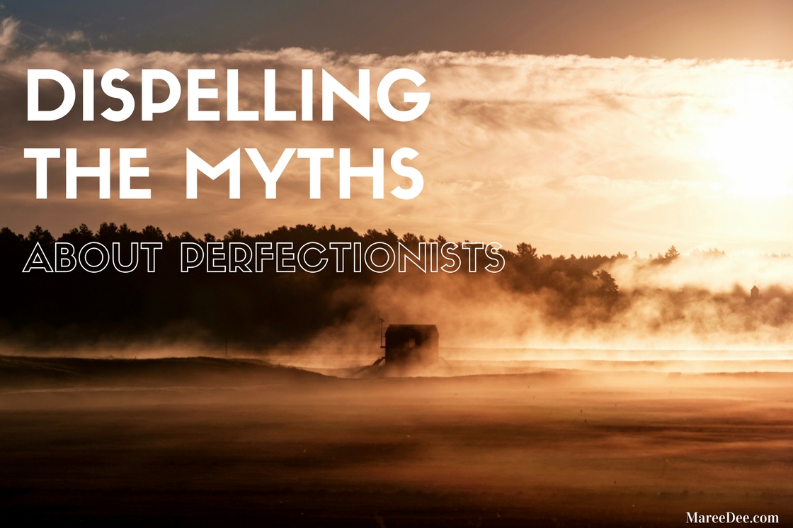 Dispelling The Myths About Perfectionists