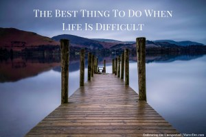 Life is challenging, unpredictable and quite honestly painful at times. When life is difficult, we need to know what is the best thing to do.