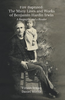 Fire Baptized: The Many Lives and Works of Benjamin Hardin Irwin: A Biography and a Reader