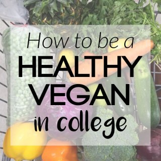 How to Be a Healthy Vegan in College (plus a grocery list!)