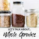Let's Talk About Whole Grains
