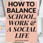 How to Balance School, Work & A Social Life (My Top 8 Tips!)