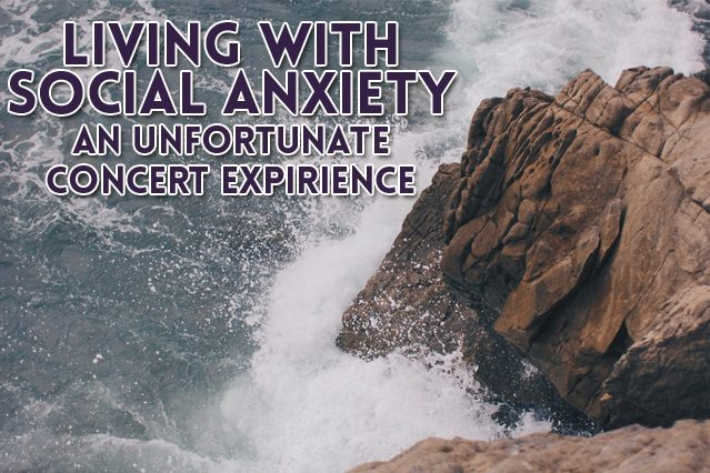 Living with Social Anxiety:: An Unfortunate Concert Expirience
