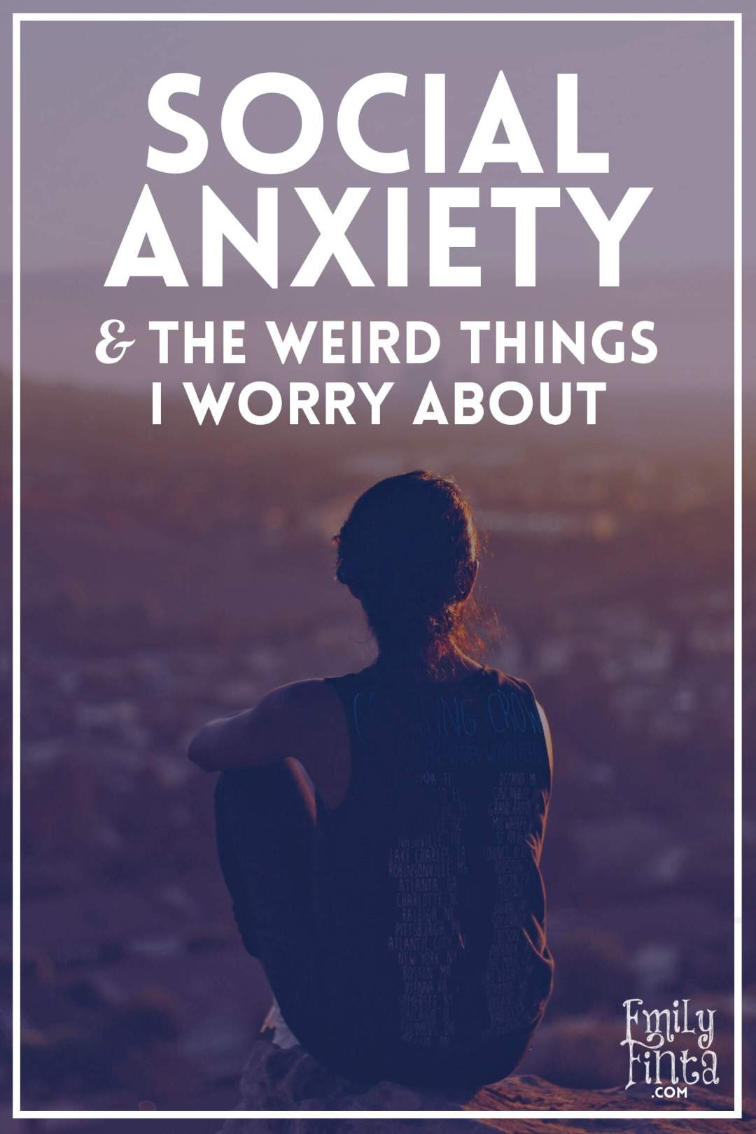 Emily Finta Social Anxiety & The Weird Things I Worry About