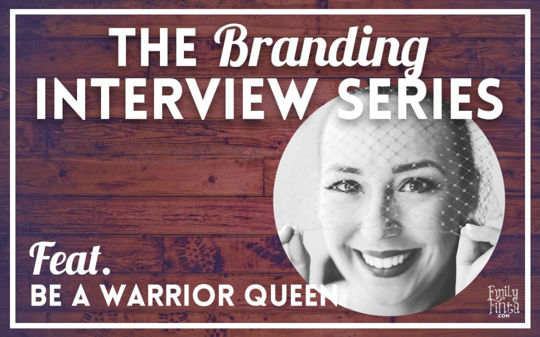 Branding Interview: Be A Warrior Queen