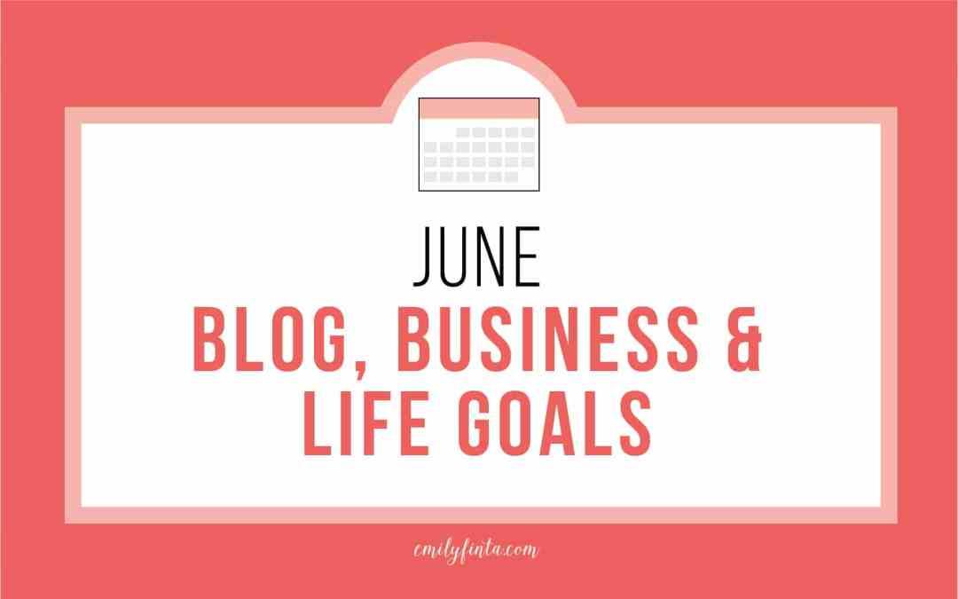June Goals: Blog, Biz & Life