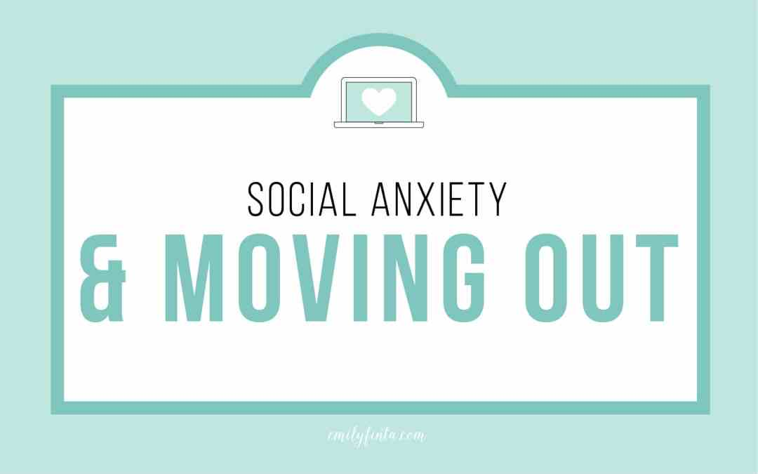 Social Anxiety & Moving Out