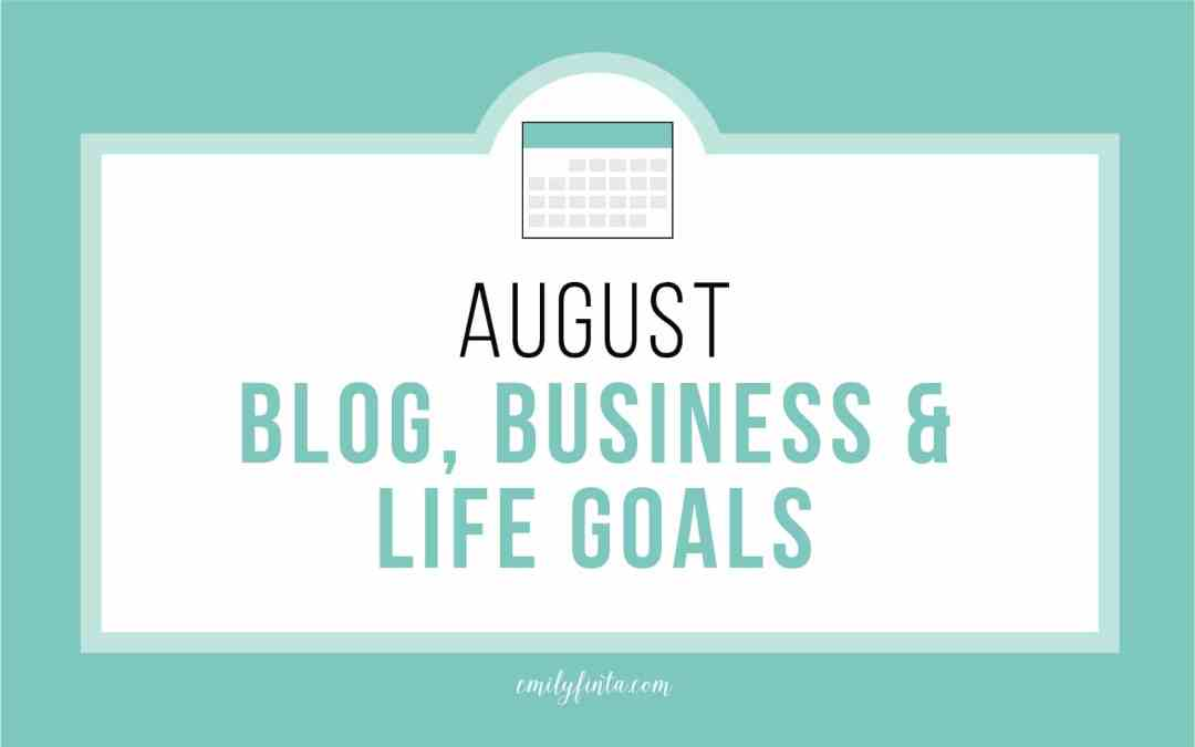 August Goals: Blog, Biz & Life
